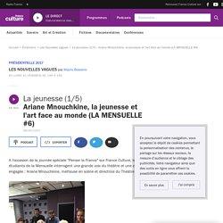 La jeunesse (1/5) : Ariane Mnouchkine, la jeunesse et l'art face au monde (LA MENSUELLE #6)