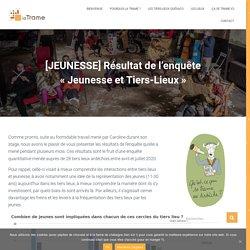 """[JEUNESSE] Résultat de l'enquête """"Jeunesse et Tiers-Lieux"""" - LA TRAME 07"""