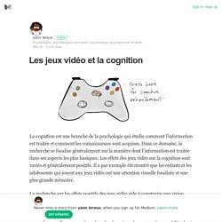Les jeux vidéo et la cognition – yann leroux – Medium
