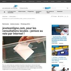 jevoteenligne.com, pour les consultations locales : pensez au vote par Internet !