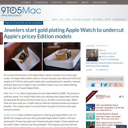 Jewelers start gold plating Apple Watch to undercut Apple's pricey Edition models
