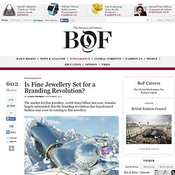 Is Fine Jewellery Set for a Branding Revolution? - BoF - The Business of Fashion