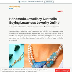 Handmade Jewellery Australia – Buying Luxurious Jewelry Online – Deluxjewelery