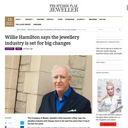 Willie Hamilton says the jewellery industry is set for big changes