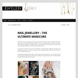 Nail Jewellery – the ultimate manicure