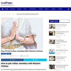 How To Pair Indian Jewellery With Western Clothes » LoudPages