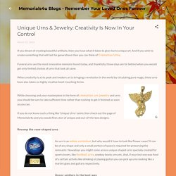 Unique Urns & Jewelry: Creativity Is Now In Your Control