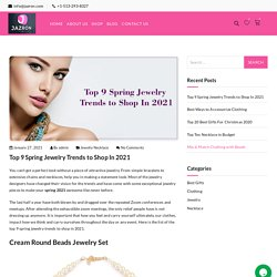 Top 9 Spring Jewelry Trends to Shop In 2021 - Jazron