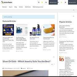 Silver Or Gold – Which Jewelry Suits You the Best? Article Realm.com Free Article Directory for website traffic, Submit your Article and Links for Free.And add your social networks