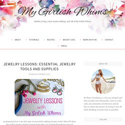 Jewelry Lessons: Essential Jewelry Tools and Supplies - My Girlish Whims
