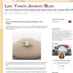 Lisa Yang's Jewelry Blog: How to Do Herringbone Wire Weave with Beads: Free Tutorial