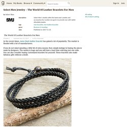 Select Men Jewelry - The World Of Leather Bracelets For Men by Select Men
