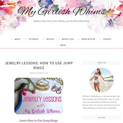 Jewelry Lessons: How To Use Jump Rings - My Girlish Whims