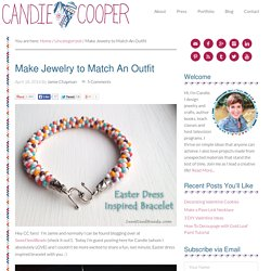 Make Jewelry to Match An Outfit - Candie Cooper