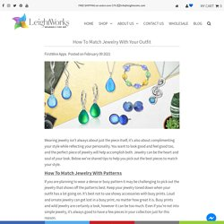 How To Match Jewelry With Your Outfit – LeightWorks