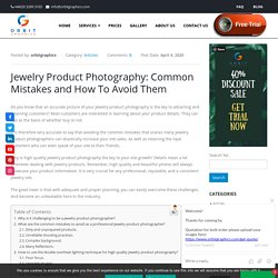 Jewelry Product Photography ; 10 Common Mistakes and Avoid Tips