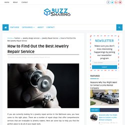 How to Find Out the Best Jewelry Repair Service - Buzz Sharing