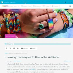 5 Jewelry Techniques to Use in the Art Room - The Art of Ed