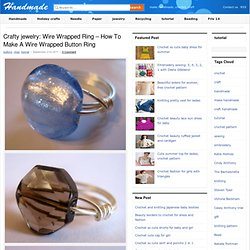 crafty jewelry: wire wrapped ring – how to make a wire wrapped button ring