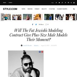 The Fat Jewish Modeling Contract, Plus Size Male Models, Dadbod