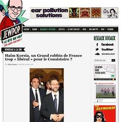 Haïm Korsia, un Grand rabbin de France trop «libéral» pour le Consistoire ?