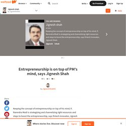 Entrepreneurship is on top of PM's mind, says Jignesh Shah