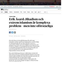 Erik Åsard: Jihadism och extrem islamism är komplexa problem – men inte oförståeliga