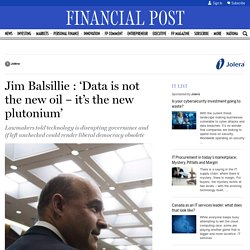 Jim Balsillie : 'Data is not the new oil – it's the new plutonium'