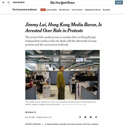 Jimmy Lai, Hong Kong Media Baron, Is Arrested Over Role in Protests