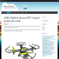 JJRC H9D le drone FPV 720p à moins de 100€ - Mon Drone