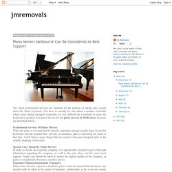 jmremovals: Piano Movers Melbourne Can Be Considered As Best Support