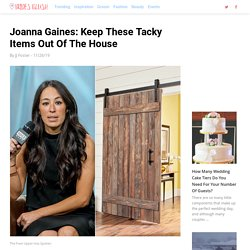 Joanna Gaines: Keep These Tacky Items Out Of The House