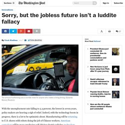 Washington Post - Sorry, but the jobless future isn't a luddite fallacy