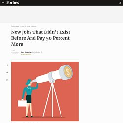 New Jobs That Didn't Exist Before And Pay 50 Percent More