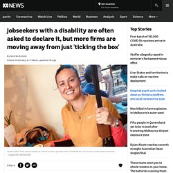 Jobseekers with a disability are often asked to declare it, but more firms are moving away from just 'ticking the box'