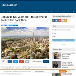 Joburg is 130 years old – this is what it looked like back then