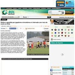 Árbitro é agredido por jogadores e torcedores e é internado com risco de morte no Chile