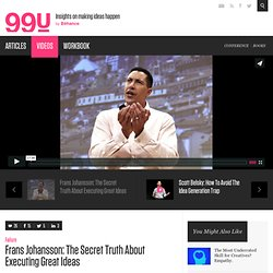 Frans Johansson: The Secret Truth About Executing Great Ideas :: Videos :: The 99 Percent