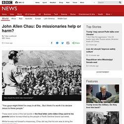 John Allen Chau: Do missionaries help or harm?