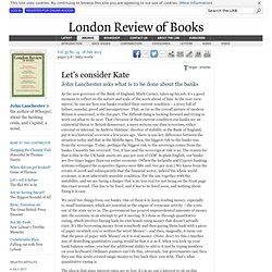 John Lanchester · Let's consider Kate: Can we tame the banks? · LRB 18 July 2013