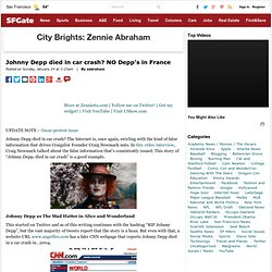 City Brights: Zennie Abraham : Johnny Depp died in car crash? NO Depp's in France