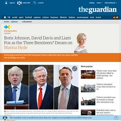 Boris Johnson, David Davis and Liam Fox as the Three Brexiteers? Dream on
