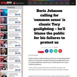 Boris Johnson calling for 'common sense' is classic Tory gaslighting – he'll blame the public for his failures to protect us