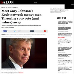 Meet Gary Johnson's Koch-network money men: Throwing your vote (and values) away
