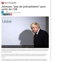 """Johnson: """"pas de précipitation"""" pour sortir de l'UE"""