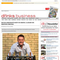 Hugh Johnson's son to shine a light on British drinks