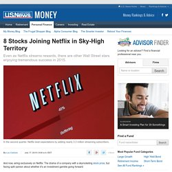 8 Stocks Joining Netflix in Sky-High Territory