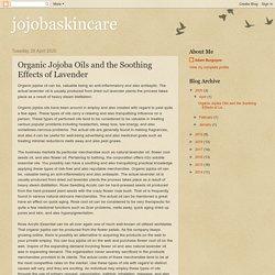 jojobaskincare: Organic Jojoba Oils and the Soothing Effects of Lavender