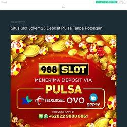Situs Slot Joker123 Deposit Pulsa Tanpa Potongan