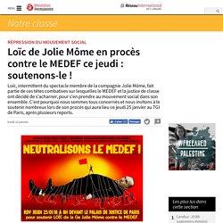 Loïc de Jolie Môme en procès contre le MEDEF ce jeudi : soutenons-le !